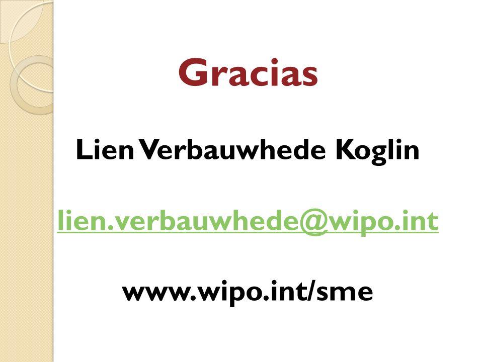 Gracias Lien Verbauwhede Koglin lien.verbauwhede@wipo.int www.wipo.int/sme lien.verbauwhede@wipo.int