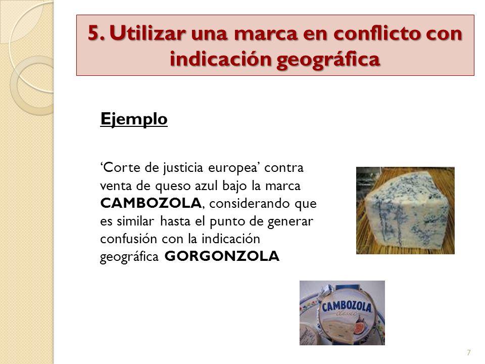 7 Ejemplo Corte de justicia europea contra venta de queso azul bajo la marca CAMBOZOLA, considerando que es similar hasta el punto de generar confusió