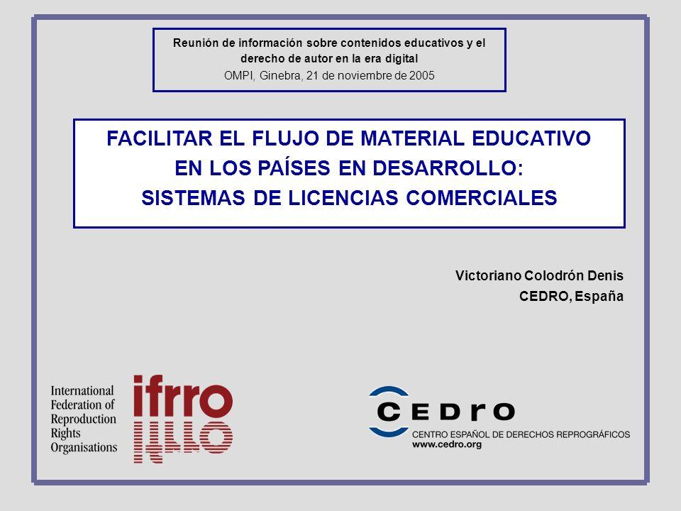 Reunión de información sobre contenidos educativos y el derecho de autor en la era digital OMPI, Ginebra, 21 de noviembre de 2005 FACILITAR EL FLUJO D