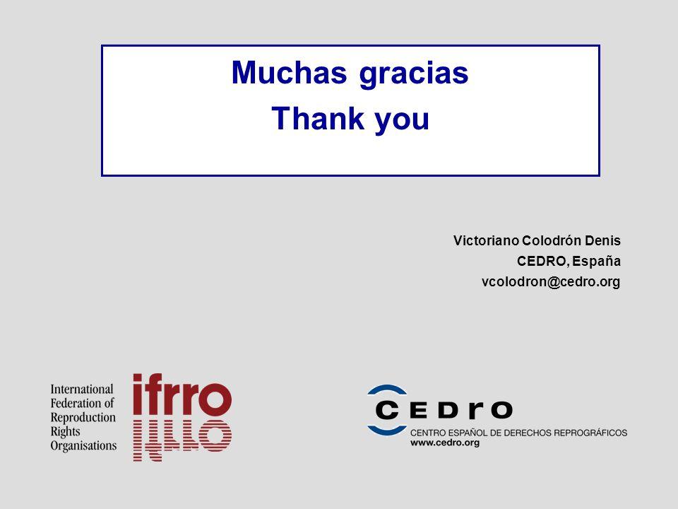 Muchas gracias Thank you Victoriano Colodrón Denis CEDRO, España vcolodron@cedro.org