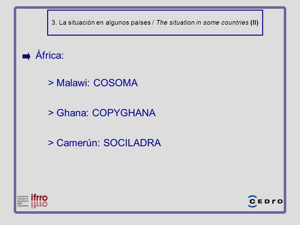 3. La situación en algunos países / The situation in some countries (II) África: > Malawi: COSOMA > Ghana: COPYGHANA > Camerún: SOCILADRA