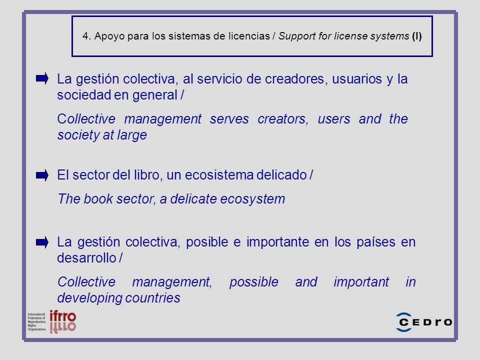 4. Apoyo para los sistemas de licencias / Support for license systems (I) La gestión colectiva, al servicio de creadores, usuarios y la sociedad en ge