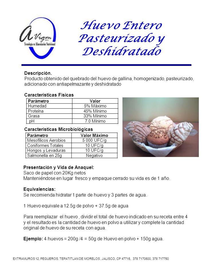 Huevo Entero Pasteurizado y Deshidratado EXTRAMUROS 12, PEGUEROS. TEPATITLAN DE MORELOS, JALISCO, CP 47715, 378 7170600, 378 717750 Presentación y Vid
