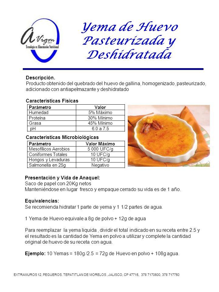 Yema de Huevo Pasteurizada y Deshidratada EXTRAMUROS 12, PEGUEROS. TEPATITLAN DE MORELOS, JALISCO, CP 47715, 378 7170600, 378 717750 Presentación y Vi