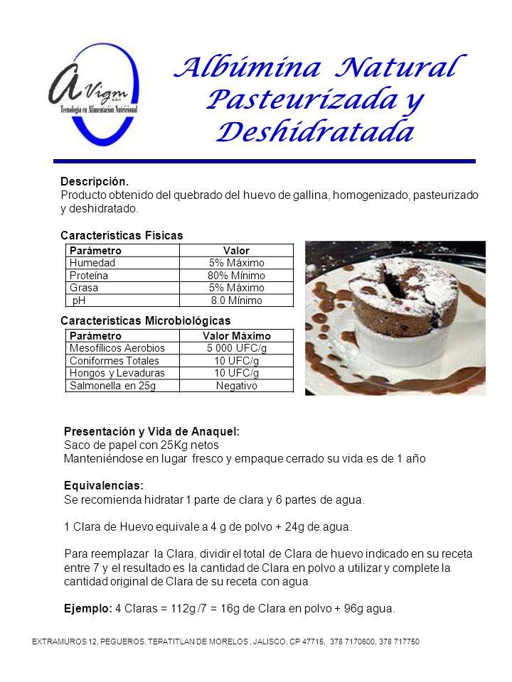 Albúmina Natural Pasteurizada y Deshidratada EXTRAMUROS 12, PEGUEROS. TEPATITLAN DE MORELOS, JALISCO, CP 47715, 378 7170600, 378 717750 ParámetroValor