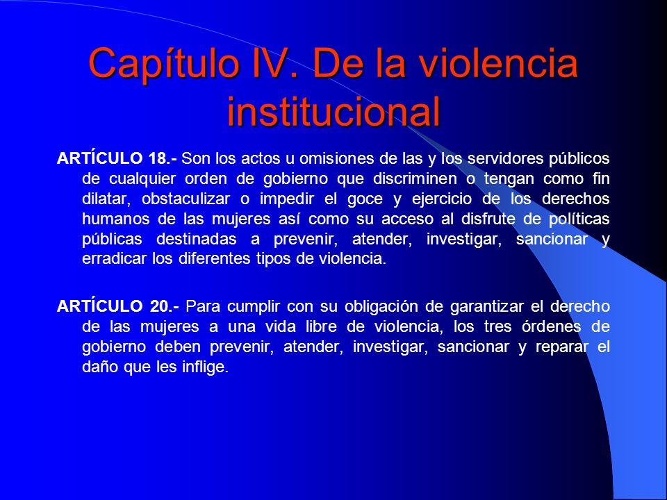 Capítulo IV. De la violencia institucional ARTÍCULO 18.- Son los actos u omisiones de las y los servidores públicos de cualquier orden de gobierno que