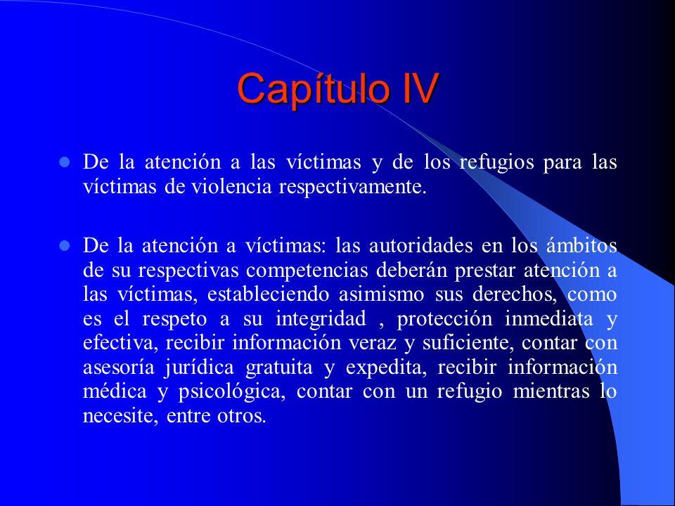 Capítulo IV De la atención a las víctimas y de los refugios para las víctimas de violencia respectivamente. De la atención a víctimas: las autoridades