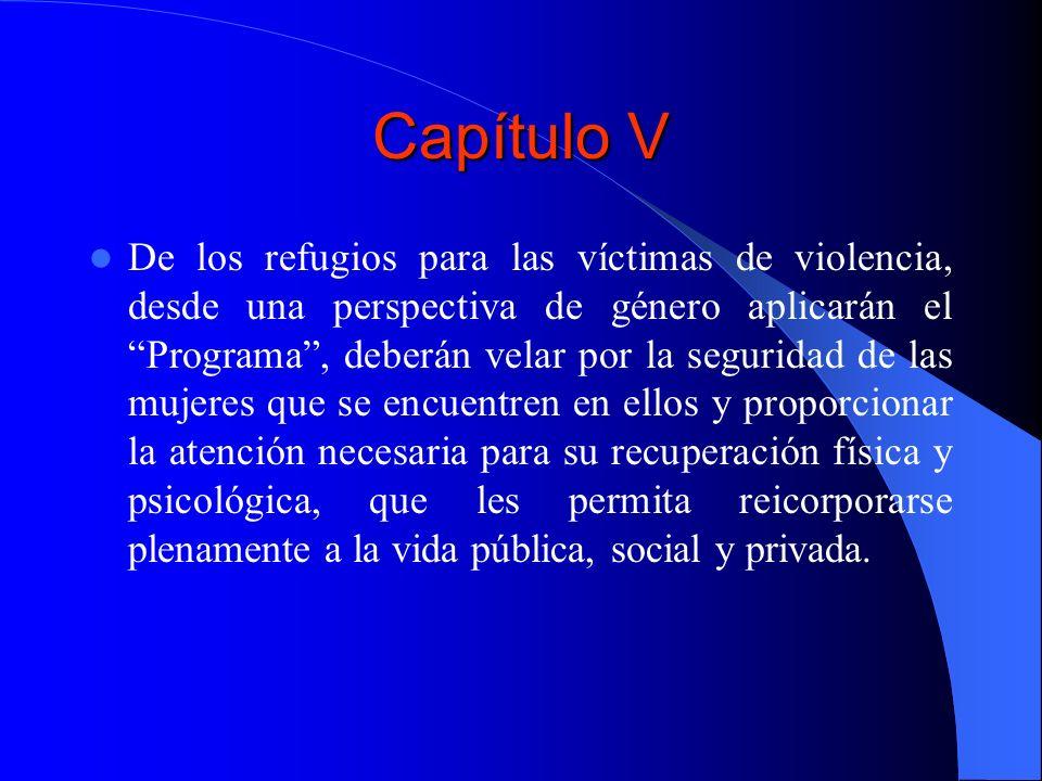 Capítulo V De los refugios para las víctimas de violencia, desde una perspectiva de género aplicarán el Programa, deberán velar por la seguridad de la