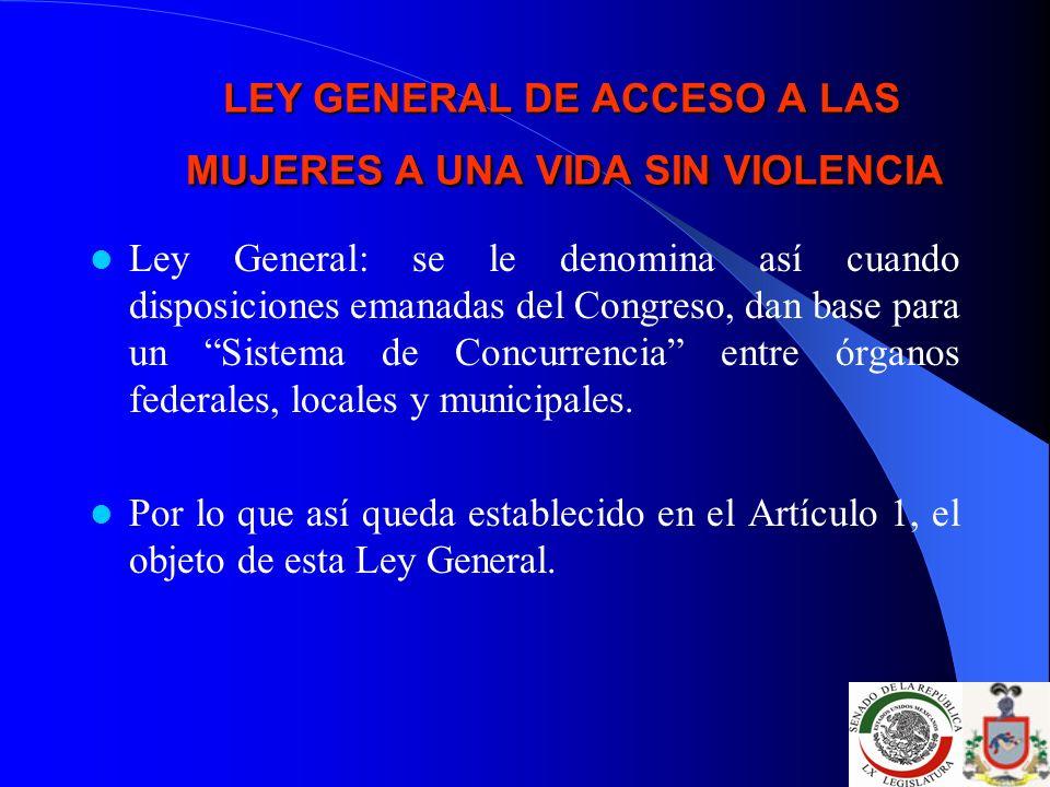 LEY GENERAL DE ACCESO A LAS MUJERES A UNA VIDA SIN VIOLENCIA LEY GENERAL DE ACCESO A LAS MUJERES A UNA VIDA SIN VIOLENCIA Ley General: se le denomina