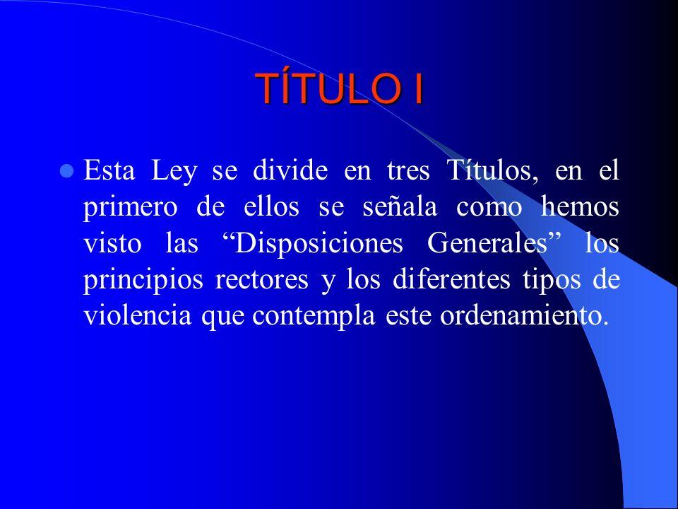 TÍTULO I Esta Ley se divide en tres Títulos, en el primero de ellos se señala como hemos visto las Disposiciones Generales los principios rectores y l