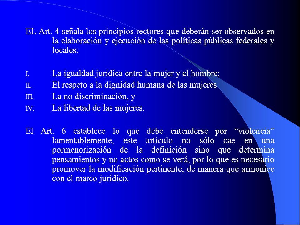 EL Art. 4 señala los principios rectores que deberán ser observados en la elaboración y ejecución de las políticas públicas federales y locales: I. La