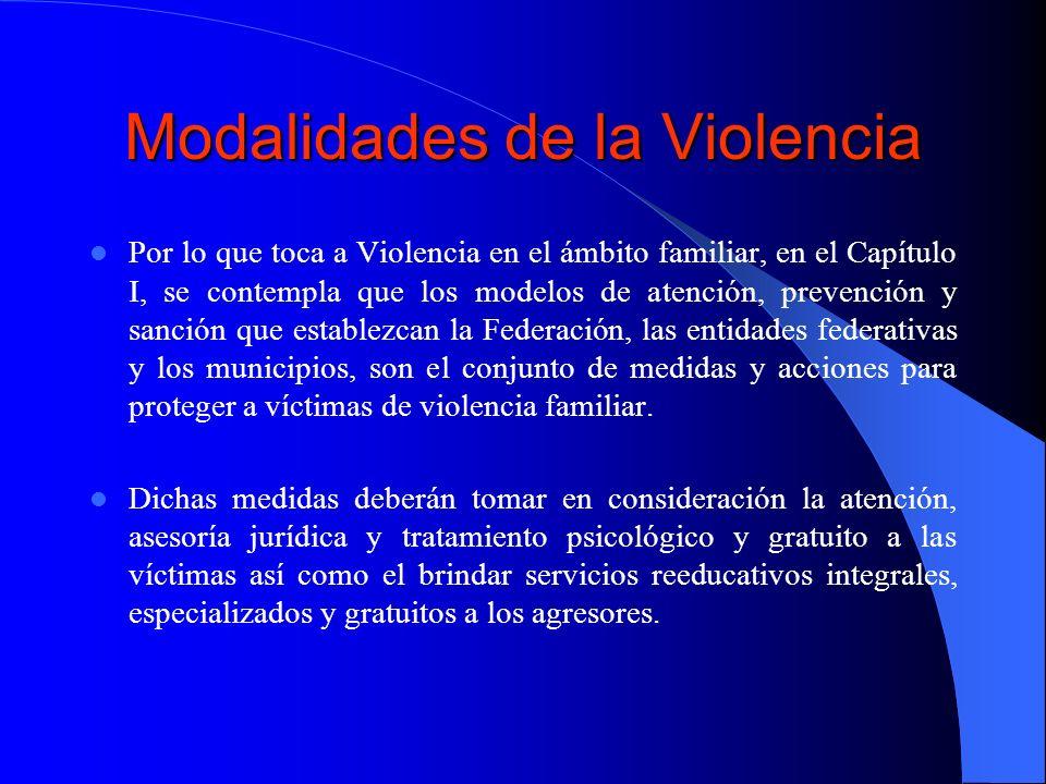 Modalidades de la Violencia Por lo que toca a Violencia en el ámbito familiar, en el Capítulo I, se contempla que los modelos de atención, prevención