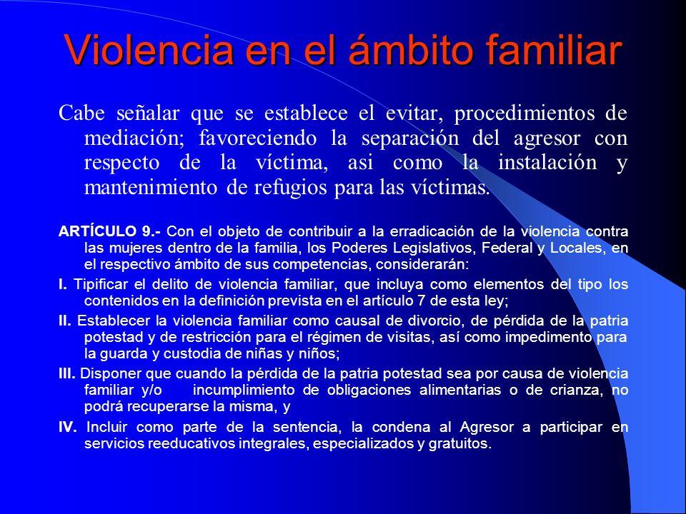 Violencia en el ámbito familiar Cabe señalar que se establece el evitar, procedimientos de mediación; favoreciendo la separación del agresor con respe
