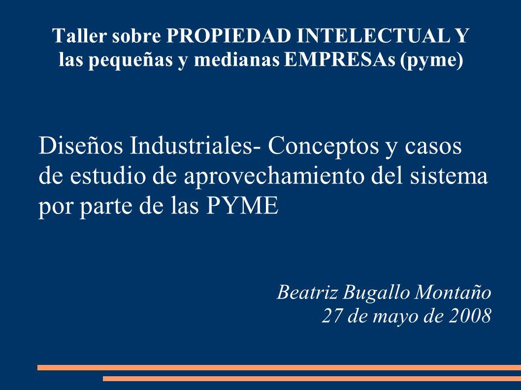 Taller sobre PROPIEDAD INTELECTUAL Y las pequeñas y medianas EMPRESAs (pyme) Diseños Industriales- Conceptos y casos de estudio de aprovechamiento del