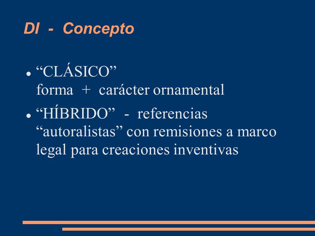 DI - Concepto CLÁSICO forma + carácter ornamental HÍBRIDO - referencias autoralistas con remisiones a marco legal para creaciones inventivas