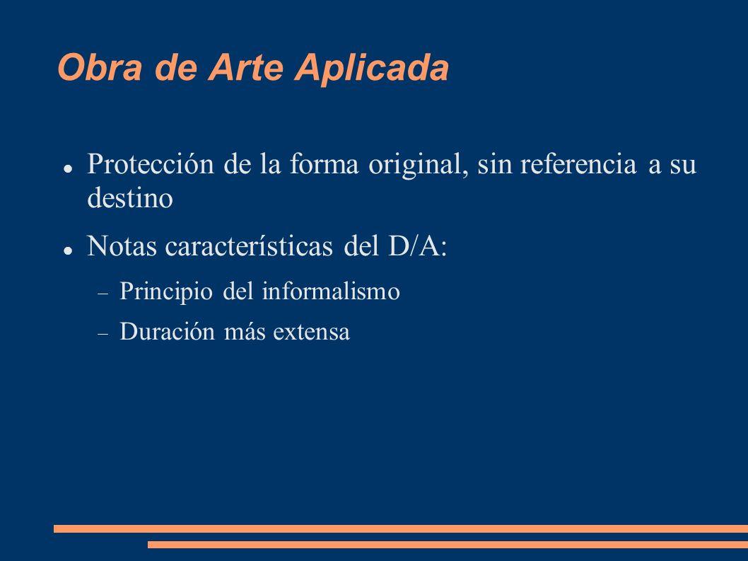 Obra de Arte Aplicada Protección de la forma original, sin referencia a su destino Notas características del D/A: Principio del informalismo Duración