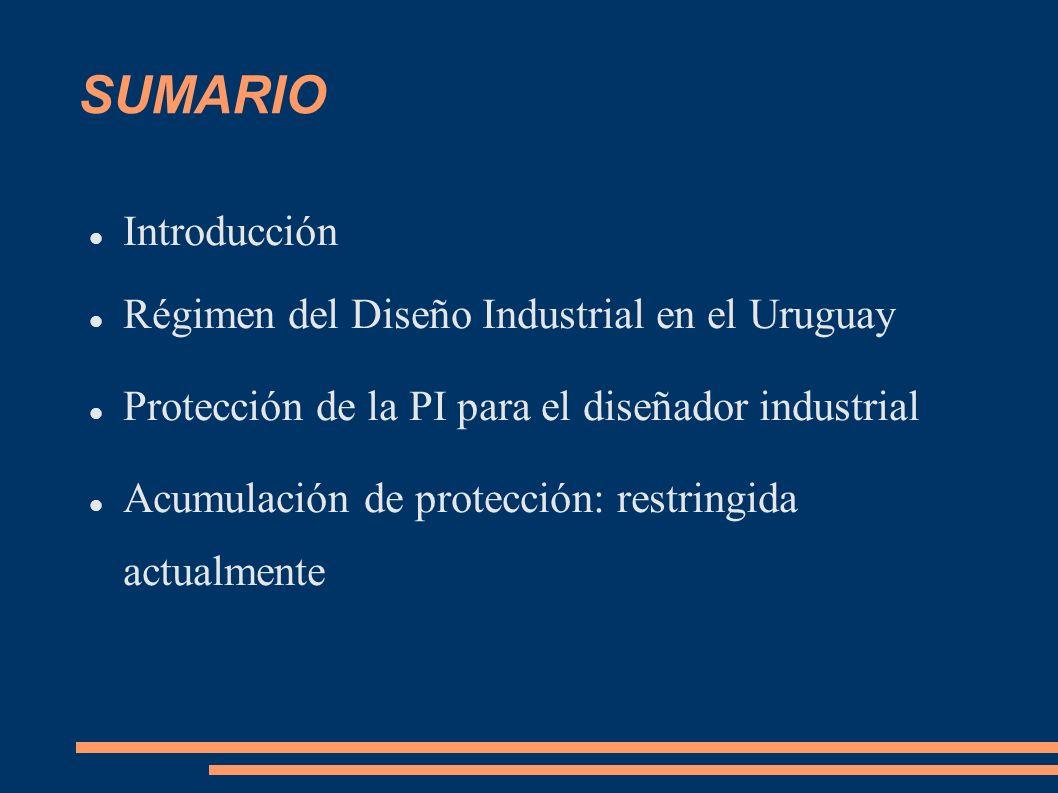 SUMARIO Introducción Régimen del Diseño Industrial en el Uruguay Protección de la PI para el diseñador industrial Acumulación de protección: restringi