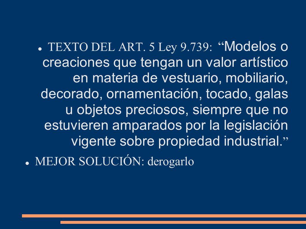 TEXTO DEL ART. 5 Ley 9.739: Modelos o creaciones que tengan un valor artístico en materia de vestuario, mobiliario, decorado, ornamentación, tocado, g