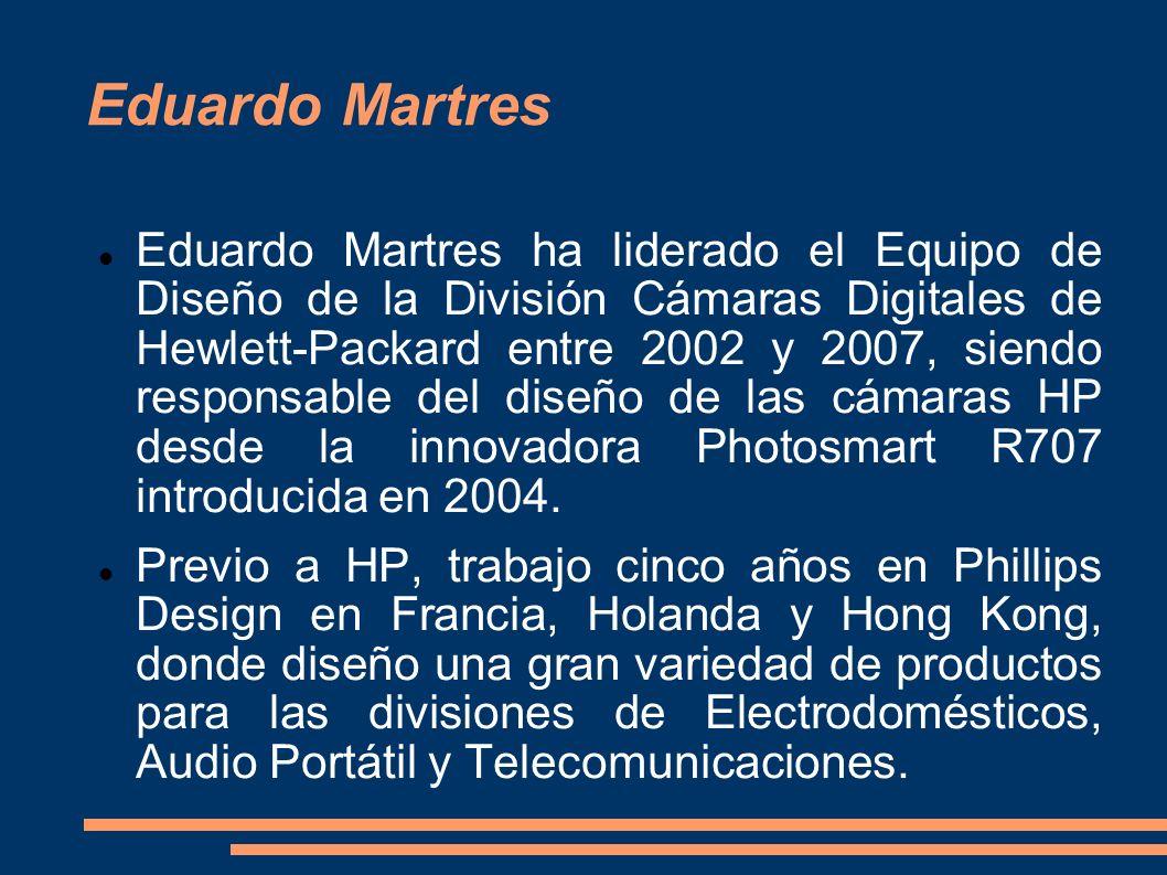 Eduardo Martres Eduardo Martres ha liderado el Equipo de Diseño de la División Cámaras Digitales de Hewlett-Packard entre 2002 y 2007, siendo responsa