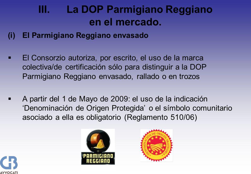 III.La DOP Parmigiano Reggiano en el mercado. (i)El Parmigiano Reggiano envasado El Consorzio autoriza, por escrito, el uso de la marca colectiva/de c