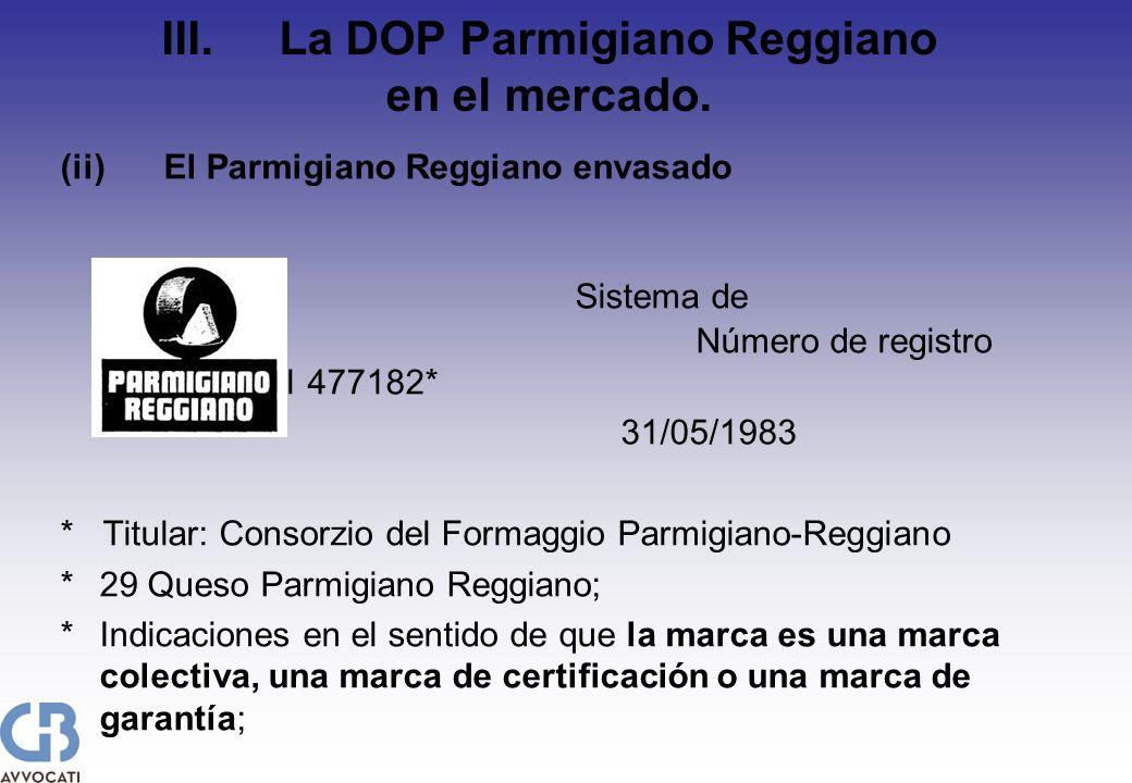 III. La DOP Parmigiano Reggiano en el mercado. (ii)El Parmigiano Reggiano envasado Sistema de Madrid Número de registro internacional 477182* 31/05/19
