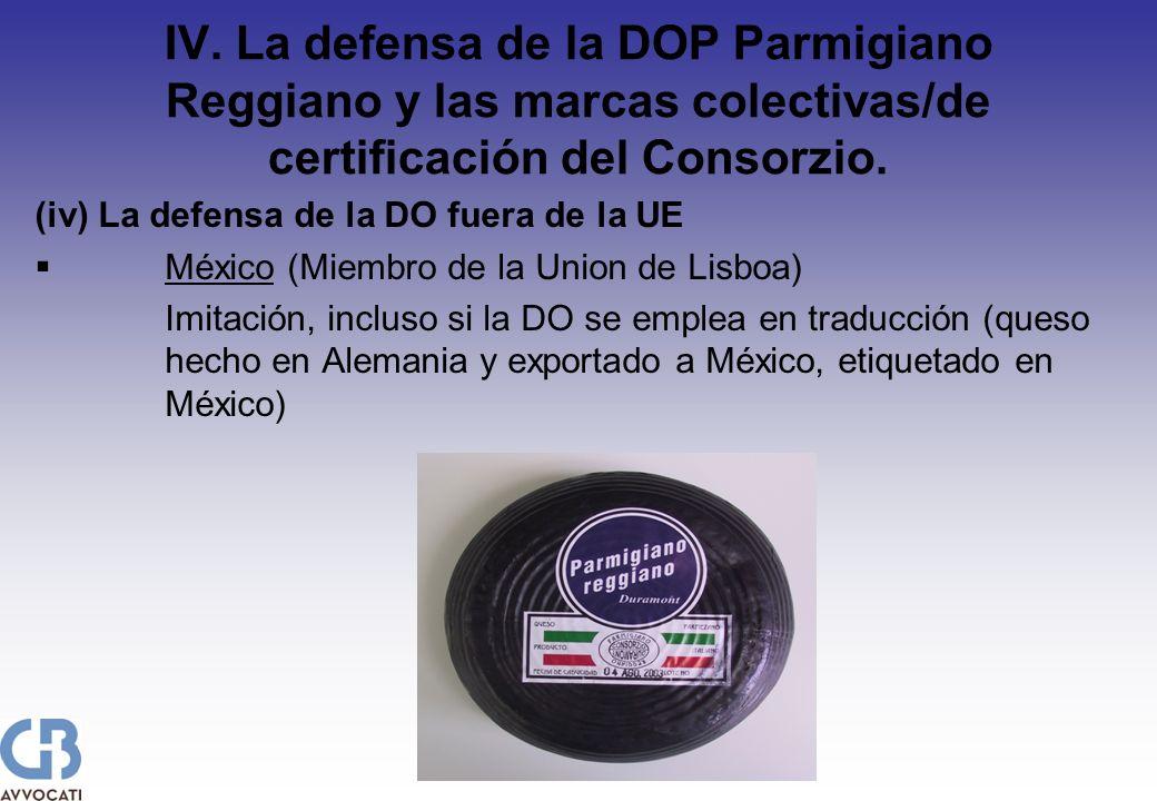 IV. La defensa de la DOP Parmigiano Reggiano y las marcas colectivas/de certificación del Consorzio. (iv) La defensa de la DO fuera de la UE México (M