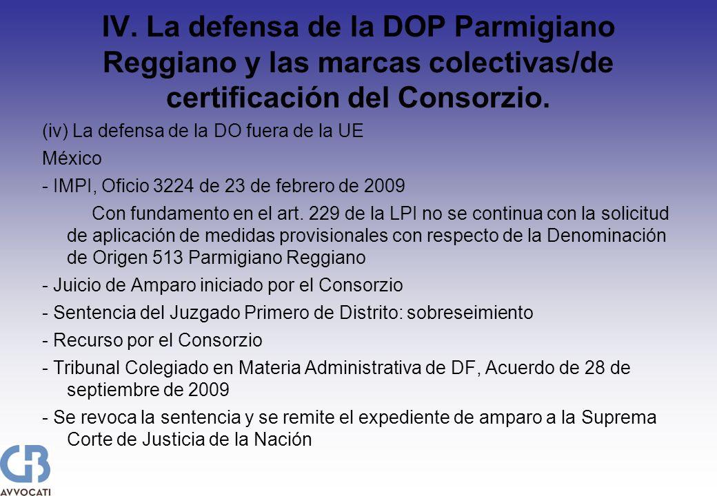 IV. La defensa de la DOP Parmigiano Reggiano y las marcas colectivas/de certificación del Consorzio. (iv) La defensa de la DO fuera de la UE México -