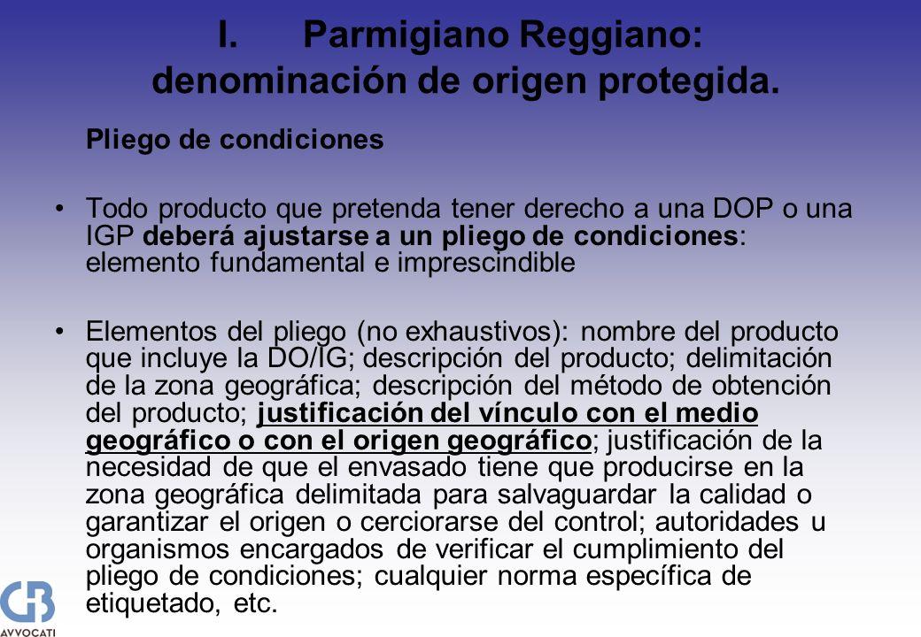 I.Parmigiano Reggiano: denominación de origen protegida. Pliego de condiciones Todo producto que pretenda tener derecho a una DOP o una IGP deberá aju