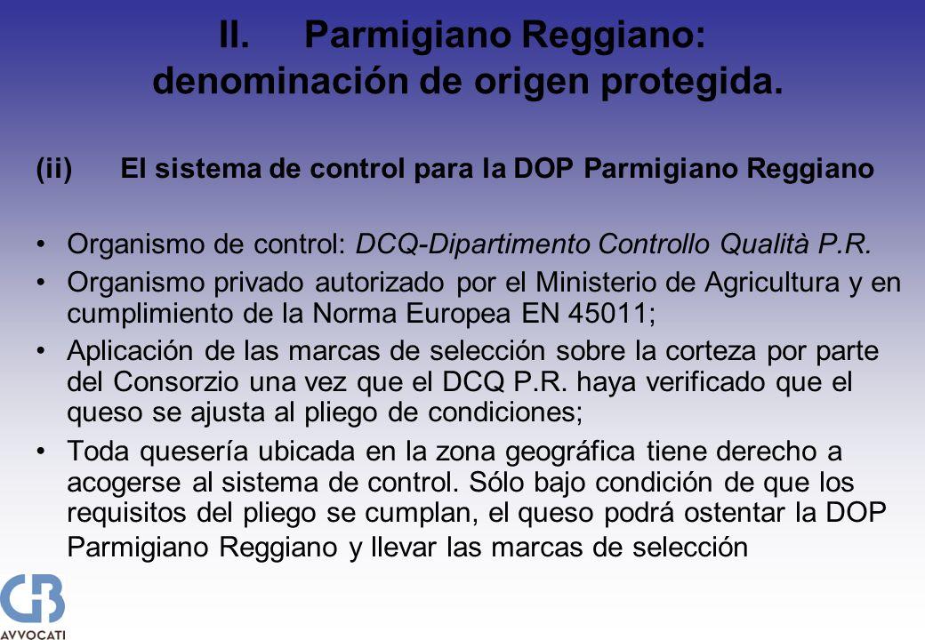 II.Parmigiano Reggiano: denominación de origen protegida.