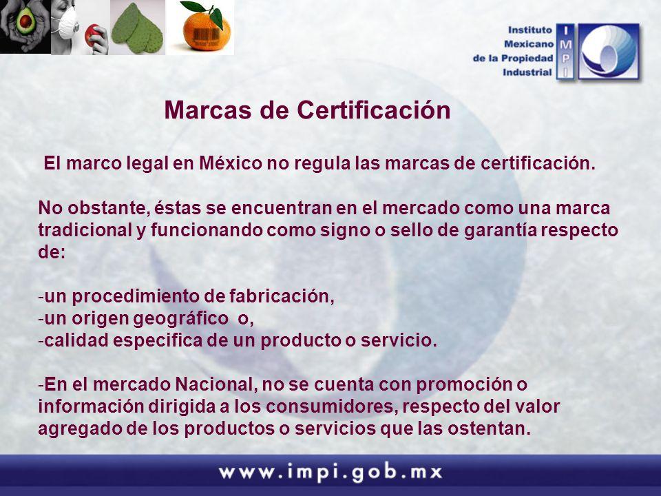 Marcas de Certificación El marco legal en México no regula las marcas de certificación. No obstante, éstas se encuentran en el mercado como una marca