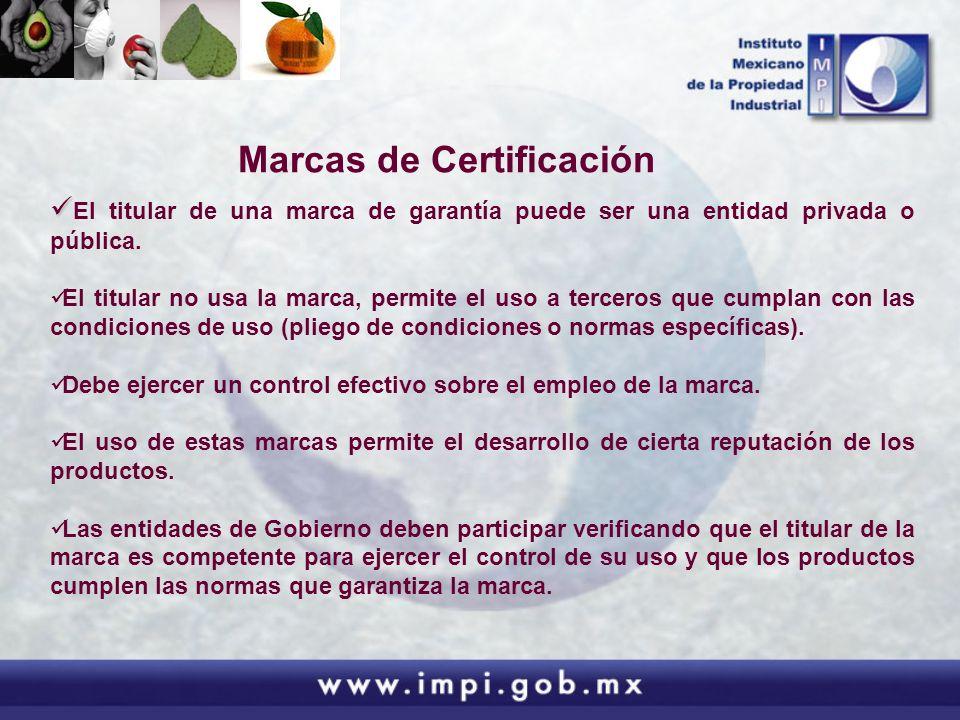 Marcas de Certificación El titular de una marca de garantía puede ser una entidad privada o pública. El titular no usa la marca, permite el uso a terc