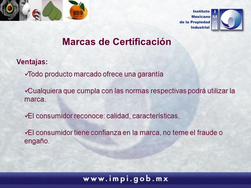 Marcas de Certificación Ventajas: Todo producto marcado ofrece una garantía Todo producto marcado ofrece una garantía Cualquiera que cumpla con las no