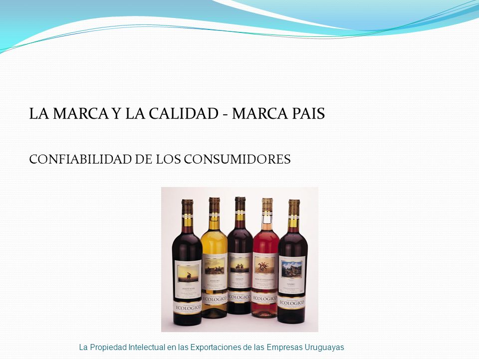 LA MARCA Y LA CALIDAD - MARCA PAIS CONFIABILIDAD DE LOS CONSUMIDORES La Propiedad Intelectual en las Exportaciones de las Empresas Uruguayas