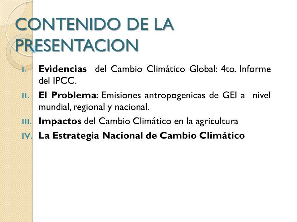CONTENIDO DE LA PRESENTACION I. Evidencias del Cambio Climático Global: 4to. Informe del IPCC. II. El Problema: Emisiones antropogenicas de GEI a nive