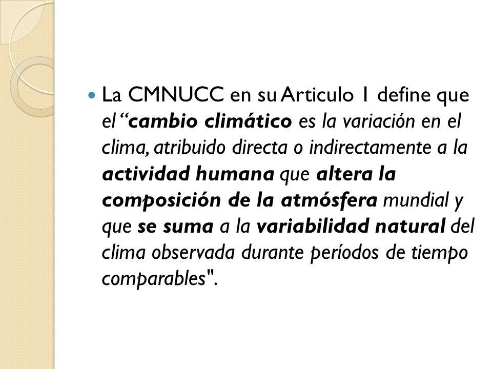 La CMNUCC en su Articulo 1 define que el cambio climático es la variación en el clima, atribuido directa o indirectamente a la actividad humana que al