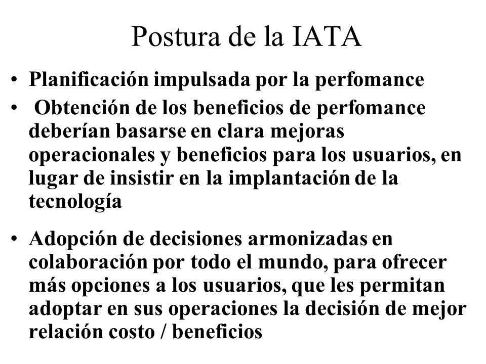 Postura de la IATA Planificación impulsada por la perfomance Obtención de los beneficios de perfomance deberían basarse en clara mejoras operacionales