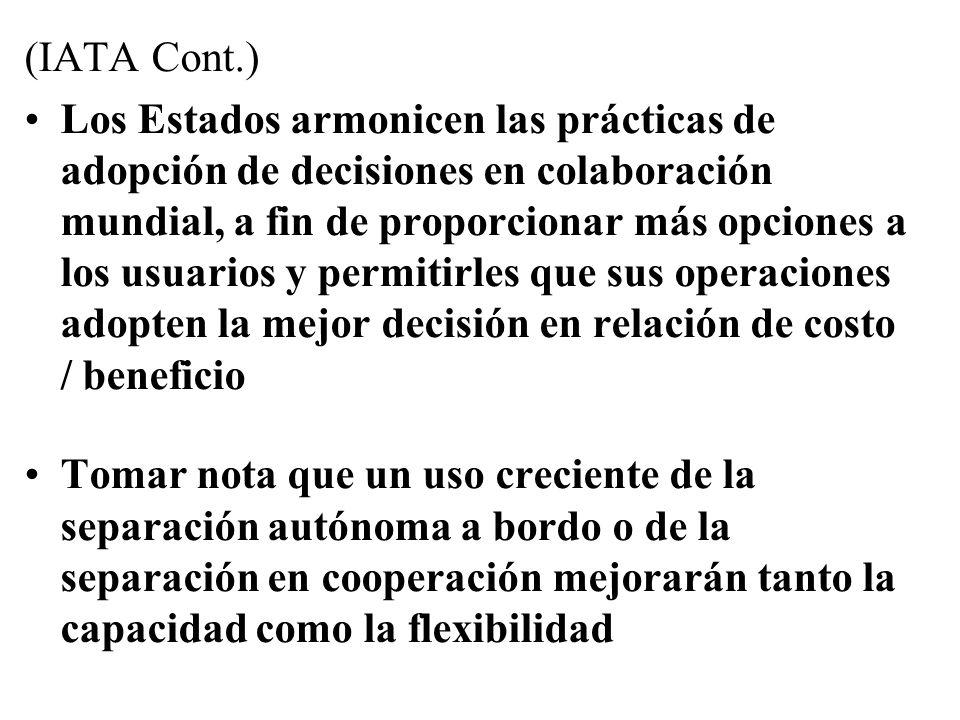 (IATA Cont.) Los Estados armonicen las prácticas de adopción de decisiones en colaboración mundial, a fin de proporcionar más opciones a los usuarios