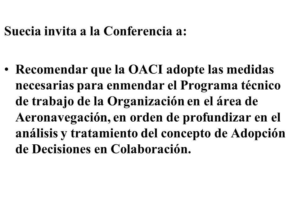 Suecia invita a la Conferencia a: Recomendar que la OACI adopte las medidas necesarias para enmendar el Programa técnico de trabajo de la Organización