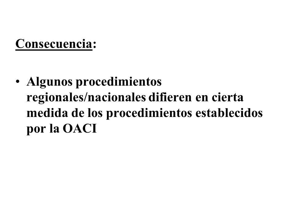 Consecuencia: Algunos procedimientos regionales/nacionales difieren en cierta medida de los procedimientos establecidos por la OACI