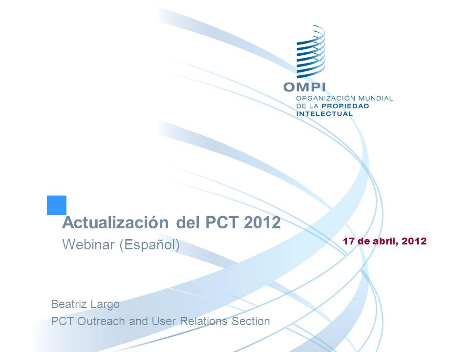Nuevos desarrollos en 2012 Actualización de las estadísticas y miembros del PCT Modificaciones del Reglamento del PCT ePCT (Inspección privada del expediente) Ofrecimiento de licencias Observaciones de terceros Intercambio entre Oficinas de observaciones sobre la calidad de los informes del PCT PCT y el Procedimiento acelerado de solicitudes de patentes (Prosecution Highway (PPH) PATENTSCOPE Cambios futuros /Mejoras en el PCT