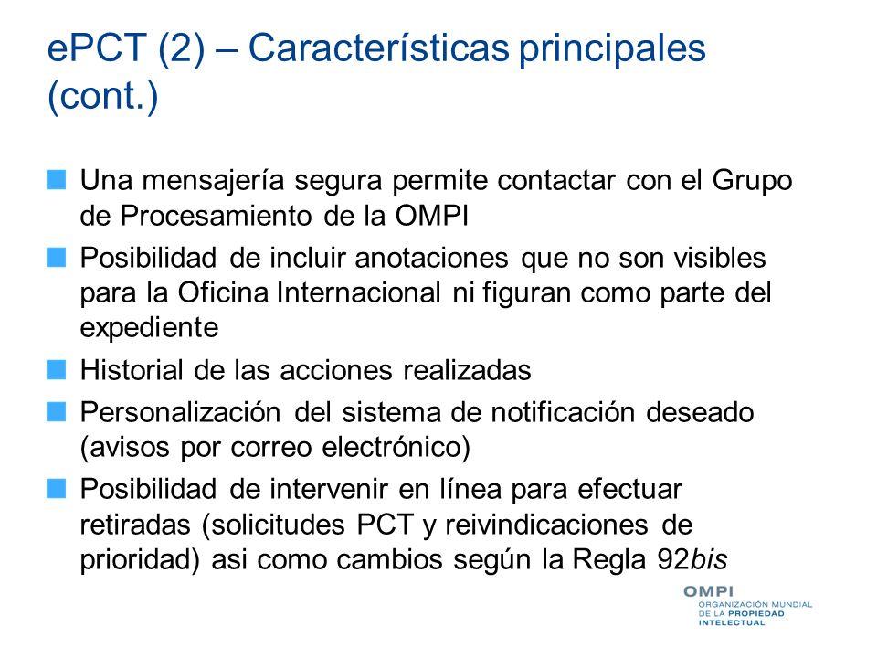 ePCT (2) – Características principales (cont.) Una mensajería segura permite contactar con el Grupo de Procesamiento de la OMPI Posibilidad de incluir