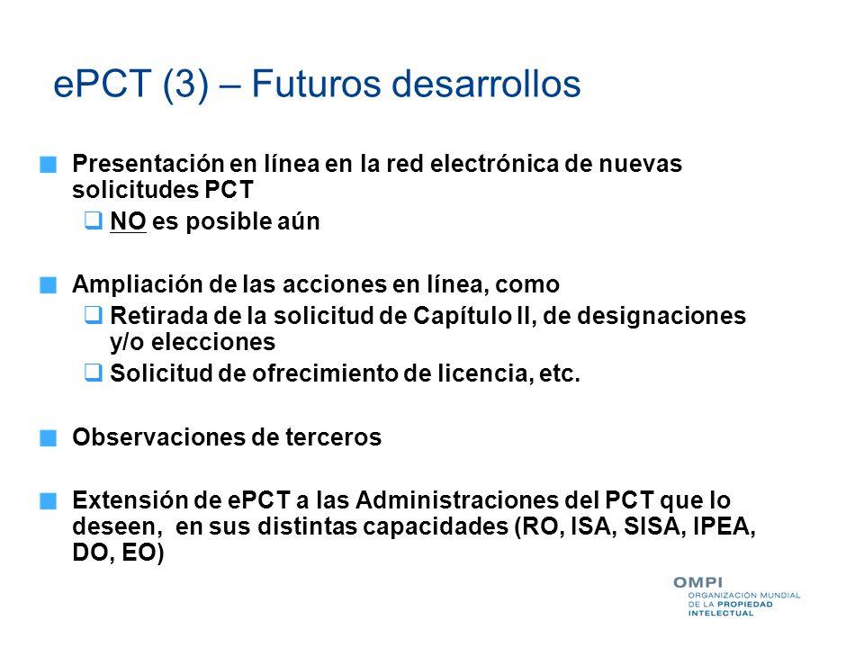 ePCT (3) – Futuros desarrollos Presentación en línea en la red electrónica de nuevas solicitudes PCT NO es posible aún Ampliación de las acciones en l
