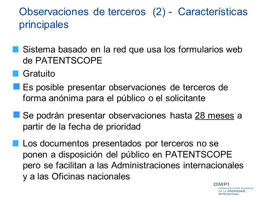 Observaciones de terceros (2) - Características principales Sistema basado en la red que usa los formularios web de PATENTSCOPE Gratuito Es posible pr