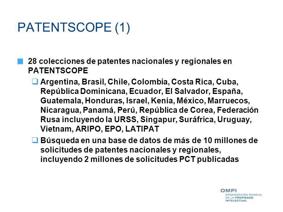 PATENTSCOPE (1) 28 colecciones de patentes nacionales y regionales en PATENTSCOPE Argentina, Brasil, Chile, Colombia, Costa Rica, Cuba, República Domi