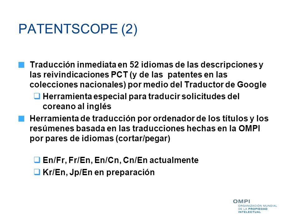 PATENTSCOPE (2) Traducción inmediata en 52 idiomas de las descripciones y las reivindicaciones PCT (y de las patentes en las colecciones nacionales) p