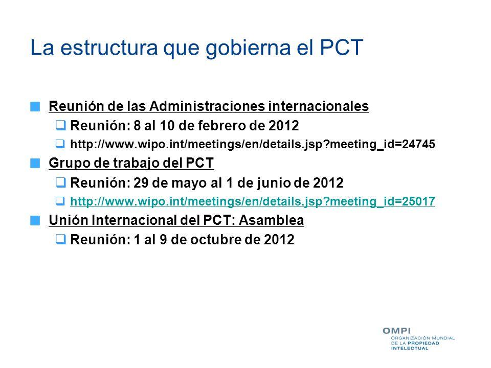 La estructura que gobierna el PCT Reunión de las Administraciones internacionales Reunión: 8 al 10 de febrero de 2012 http://www.wipo.int/meetings/en/
