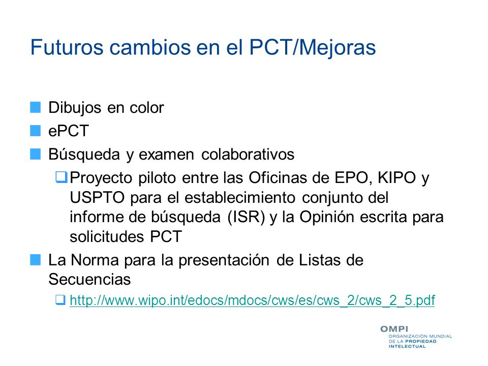 Futuros cambios en el PCT/Mejoras Dibujos en color ePCT Búsqueda y examen colaborativos Proyecto piloto entre las Oficinas de EPO, KIPO y USPTO para e