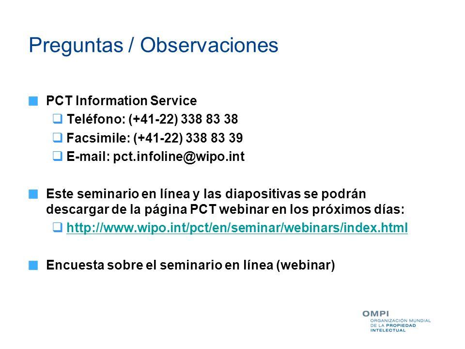 Preguntas / Observaciones PCT Information Service Teléfono: (+41-22) 338 83 38 Facsimile: (+41-22) 338 83 39 E-mail: pct.infoline@wipo.int Este semina