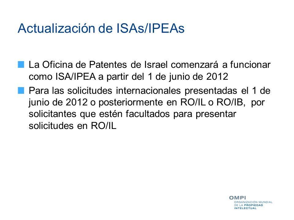 Actualización de ISAs/IPEAs La Oficina de Patentes de Israel comenzará a funcionar como ISA/IPEA a partir del 1 de junio de 2012 Para las solicitudes