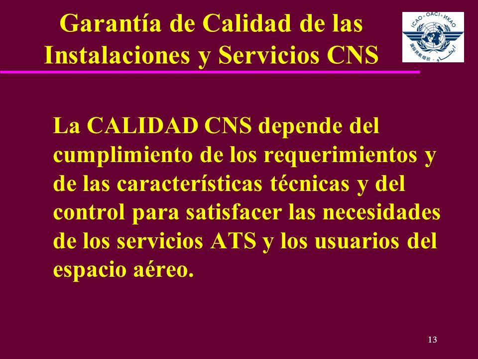 13 Garantía de Calidad de las Instalaciones y Servicios CNS La CALIDAD CNS depende del cumplimiento de los requerimientos y de las características téc